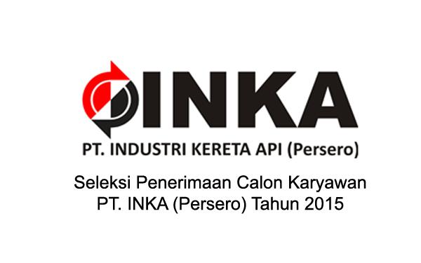 Seleksi Penerimaan Calon Karyawan PT. INKA (Persero) Tahun 2015