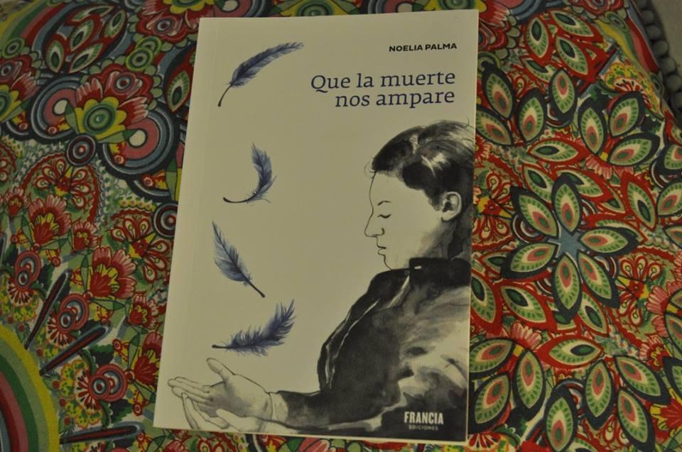 Que la muerte nos ampare, Noelia Palma, Francia Ediciones, 2017