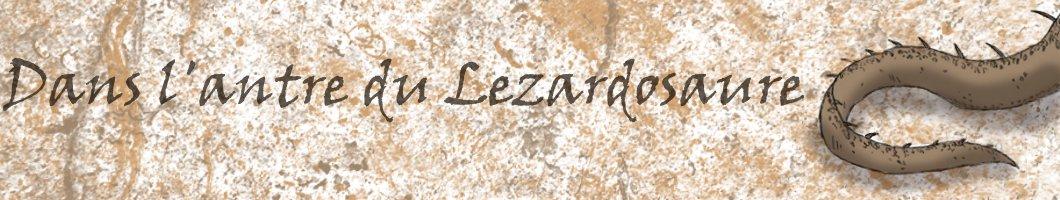 Dans l'antre du Lezardosaure