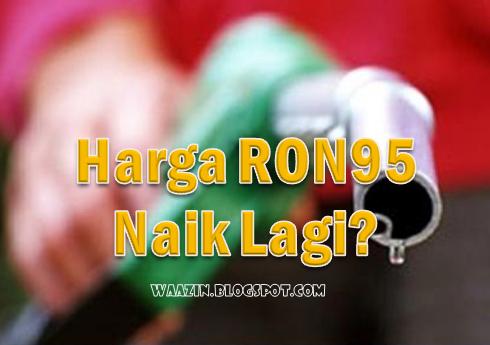 Desas Desus Harga Petrol RON 95 Naik Lagi? Apa Nak Jadi?