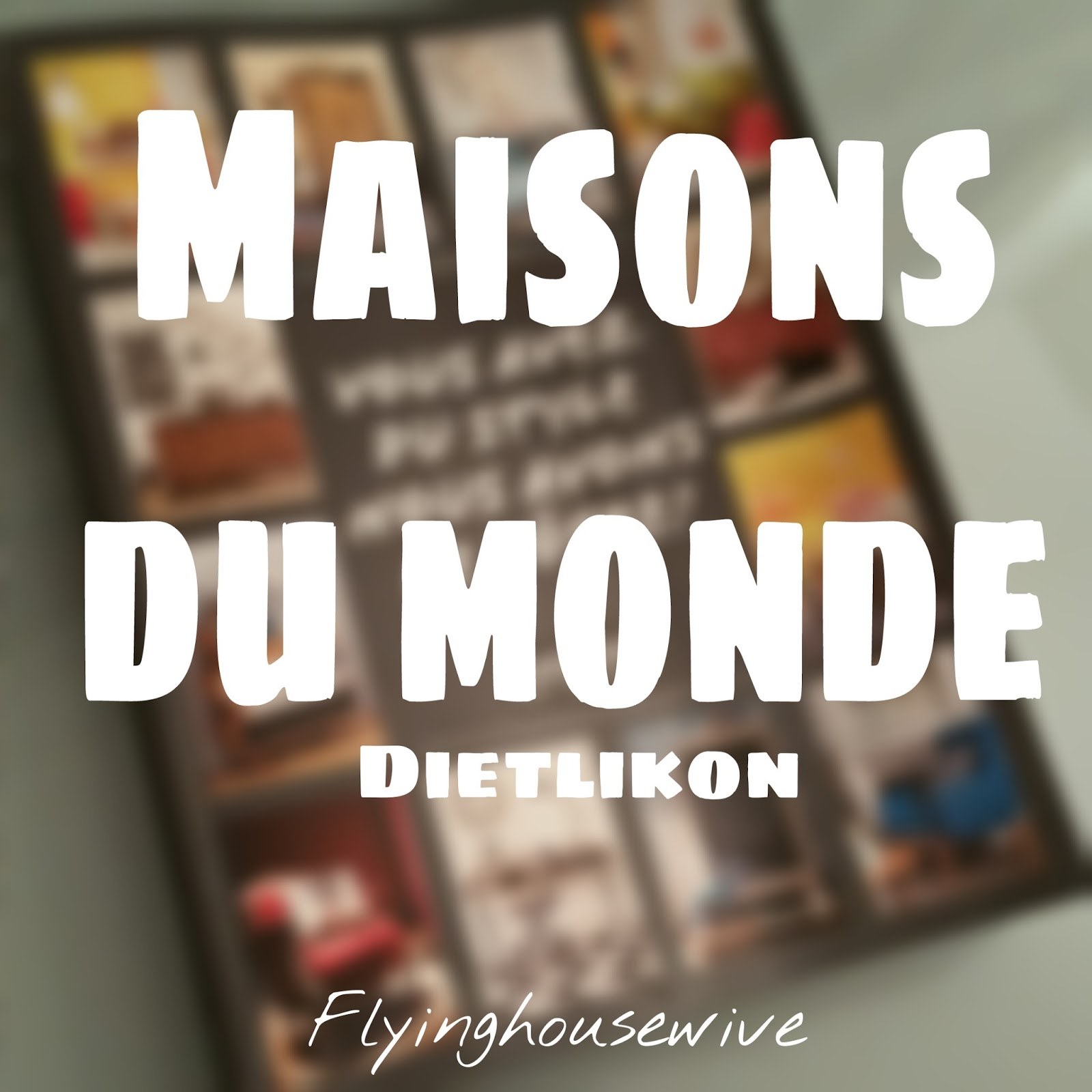 flyinghousewives maisons du monde dietlikon. Black Bedroom Furniture Sets. Home Design Ideas