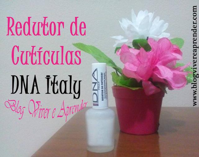 Resenha: Redutor de Cutículas DNA Italy - Blog Viver e Aprender - Unhas - Beleza
