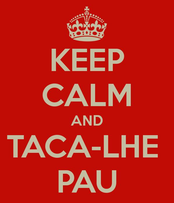 keep calm and taca-le pau