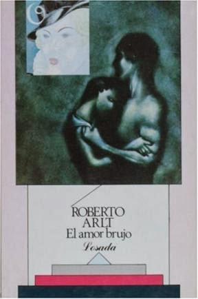 El amor brujo Roberto Arlt