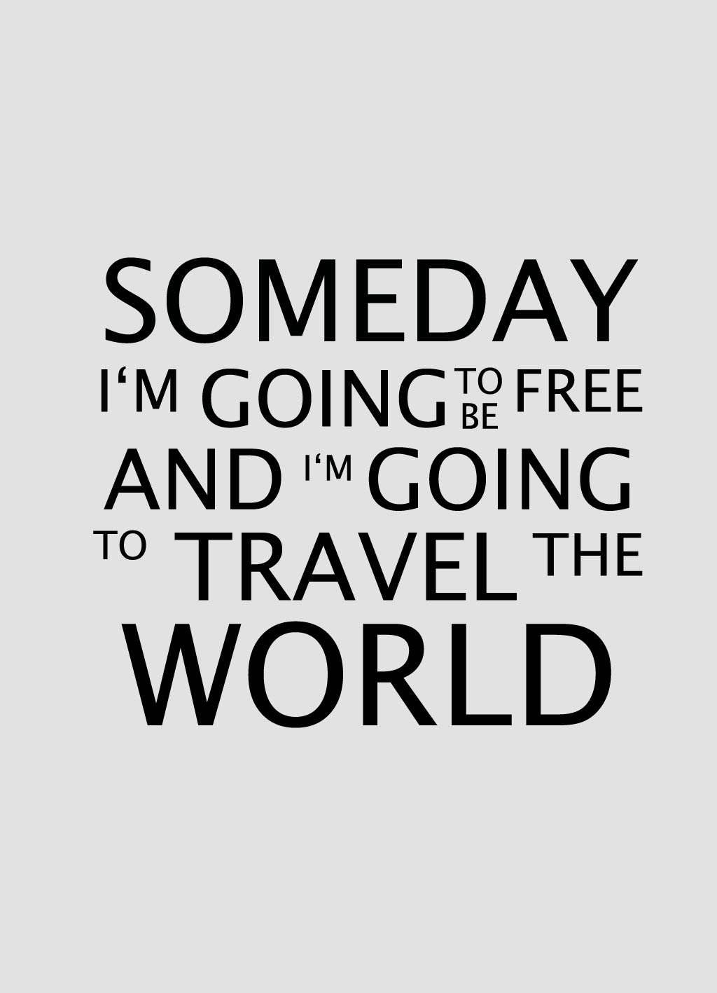 Quote of the Day :: Someday I'm going to be free and 'im going to travel the world