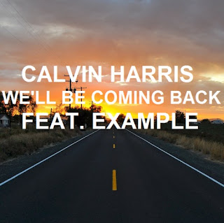 Calvin Harris - We'll Be Coming Back (feat. Example) Lyrics
