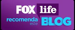 Fox Life recomenda!