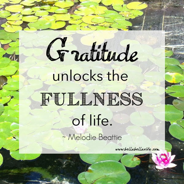 """gratitude unlocks the fullness of life"" by Melody Beattie;  Bella Bella Vita"