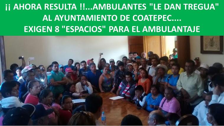 """¡¡ AHORA RESULTA !!...AMBULANTES """"LE DAN TREGUA"""" AL AYUNTAMIENTO DE COATEPEC....EXIGEN 8 """"ESPACIOS"""""""