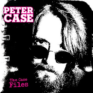 Peter Case - 'The Case Files' CD Review (Alive Records)