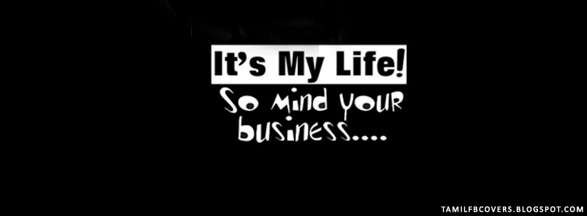 It's My life, so mind your business - Life Quotes FB Cover