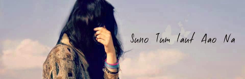 Suno Tum Laut Ao Na !