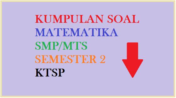 Download Ebook Kumpulan Soal Ulangan, soal smp kelas 7 semester 2 untuk latihan harian, uts genap dan latihan ukk uas semester 2 ktsp terbaru