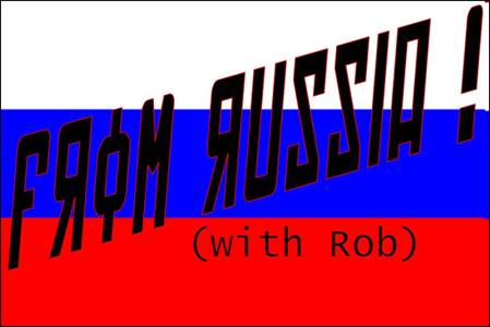 From Russia with Rob