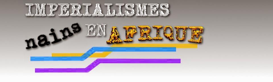 IMPÉRIALISMES NAINS en AFRIQUE