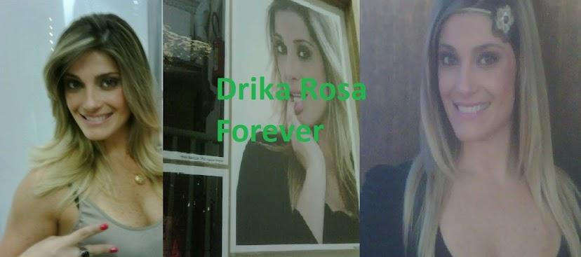 Drika Rosa Forever| Blog dedicado á apresentadora Drika Rosa