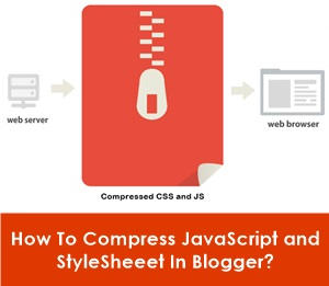 How To Compress JavaScript and CSS StyleSheet In Blogger?