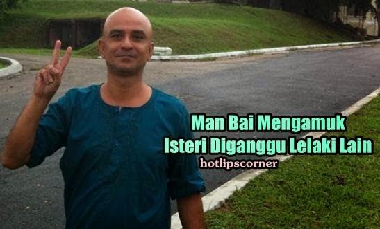 Man Bai Mengamuk Isteri Diganggu Lelaki Lain, info, terkini, hiburan, gosip, Man Bai, sensasi