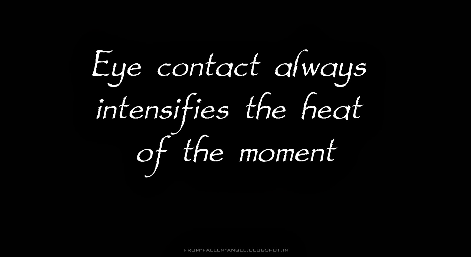Eye contact always intensifies the heat of the moment.