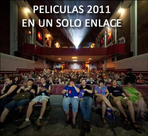 Películas 2011 en UN SOLO ENLACE (7ma parte) (Varios servidores)