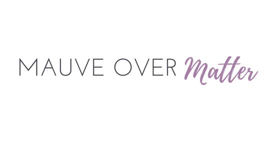 Mauve Over Matter