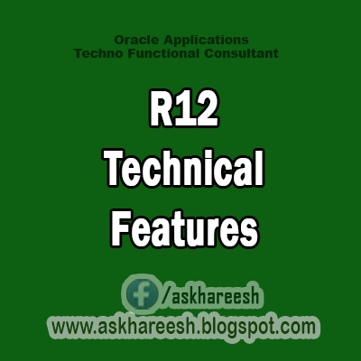 R12 Technical Features, AskHareesh blog for Oracle Apps