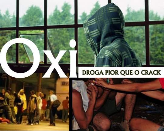 Oxi, abreviatura de oxidado, é o nome da droga pior que o crack.