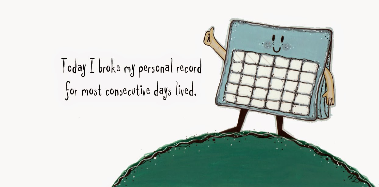 Today I broke my personal record for most consecutive days lived!