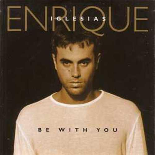 BeWith You adalah sebuah lagu dari penyanyi ternama yaitu Enrique