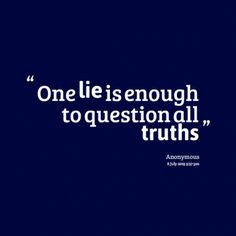"""One lie has the power to tarnish a thousand truths."""