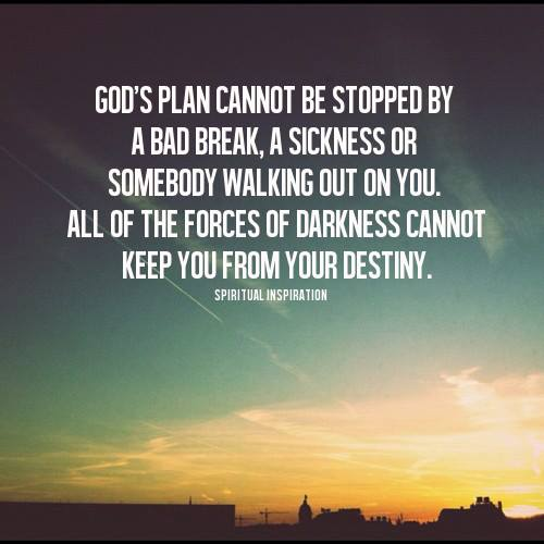 Gods Plan Cannot Be Stopped By A Bad Break A Sickness Or