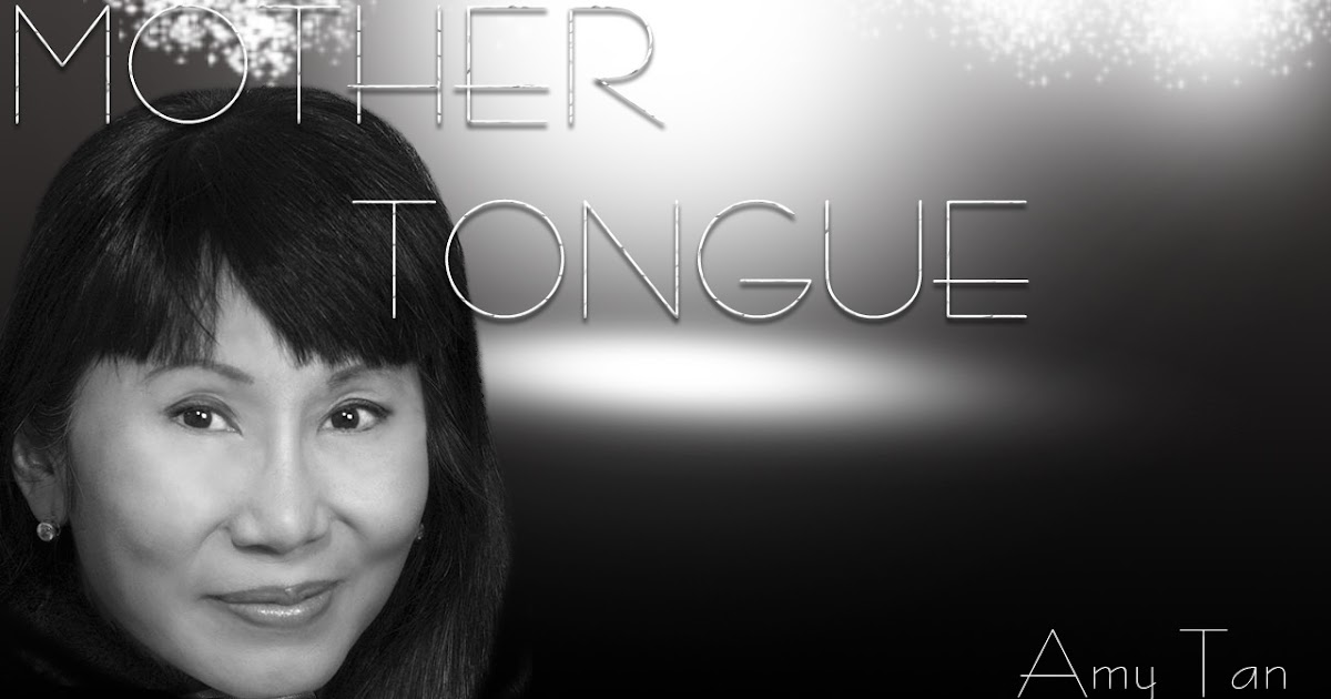 mother tongue reading response The main idea of amy tan's mother tongue is the limitations her own use of english and society's response to different people's english usage continue reading.