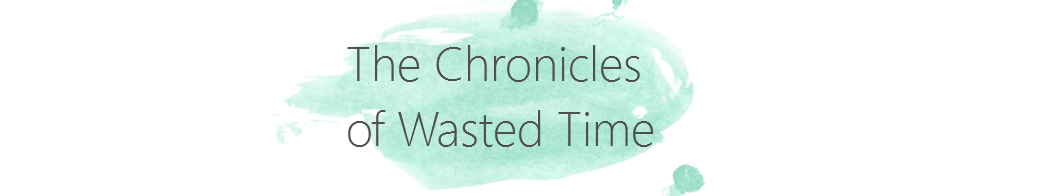 The Chronicles of Wasted Time