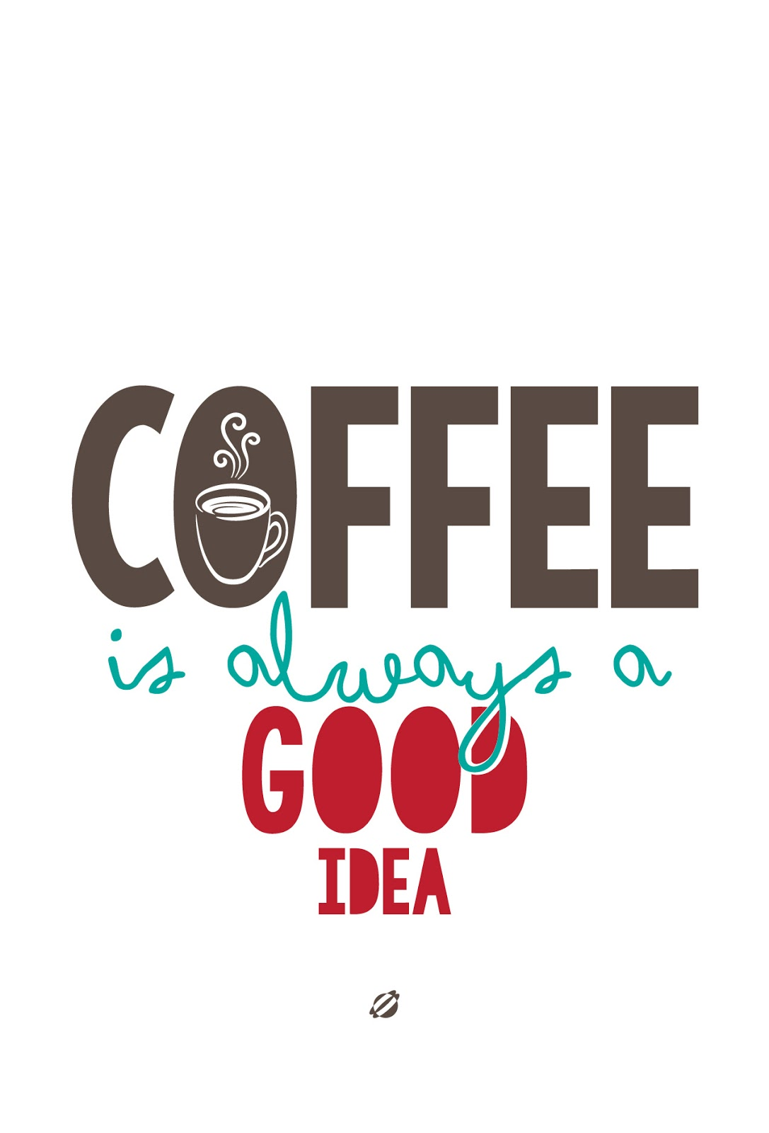 LostBumblebee ©2014 Coffee ALWAYS A GOOD IDEA!  FREE PRINTABLE