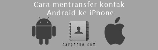 Cara mentransfer kontak dari Android ke iPhone