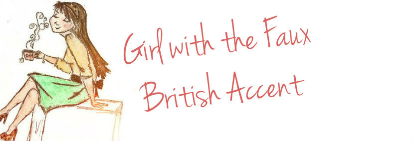 The Girl with the Faux British Accent