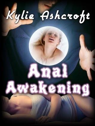 Anal Awakening by Kylie Ashcroft