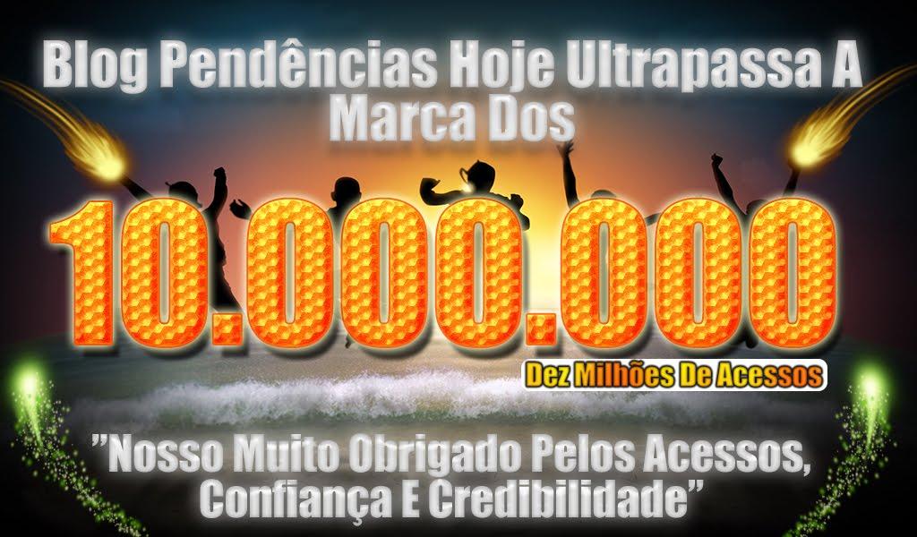 Blog Pendências Hoje ultrapassa a marca dos 10.000.00 Dez Milhões de Acessos, nosso agradecimentos