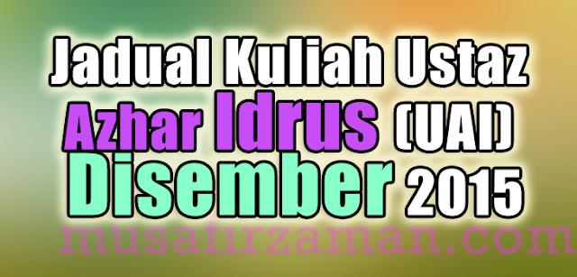 Jadual-Kuliah-Ustaz-Azhar-Idrus-Disember-2015