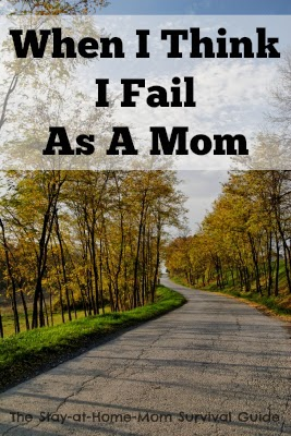 When I Think I Fail As a Mom-the challenging days can make us feel that we are doing it all wrong. Overcoming those feelings of self-doubt can be done and you are not alone.