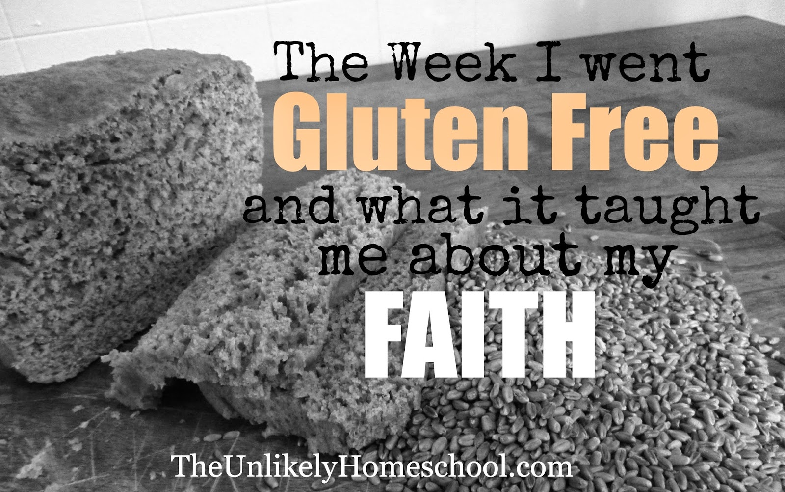 The Week I Went Gluten Free and What It Taught Me About My Faith-{The Unlikely Homeschool}