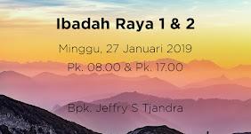 Ibadah Raya Pagi & Sore, Minggu 27 Januari 2019 Jam 08.00 & Jam 17.00