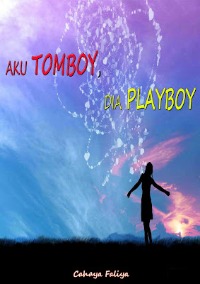 MINI NOVEL : AKU TOMBOY, DIA PLAYBOY (Bab 9)