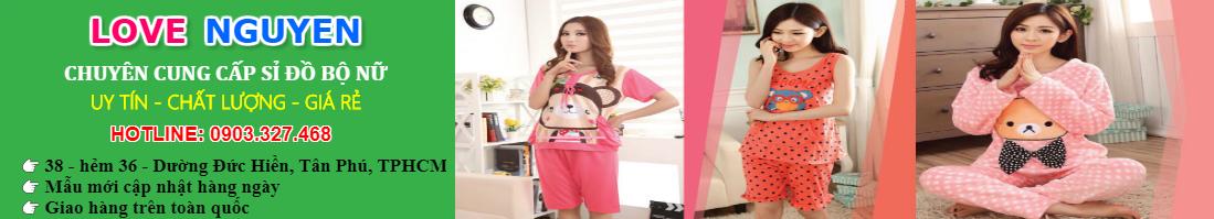 Chuyên Sỉ Đồ Bộ Nữ Mặc Nhà Đẹp và Dễ Thương » Love Nguyen Shop