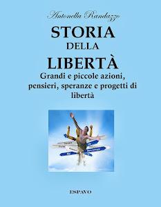 STORIA DELLA LIBERTÀ. Grandi e piccole azioni, pensieri, speranze e progetti di libertà