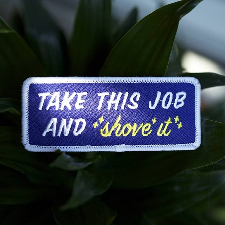 http://meanfolk.com/products/take-this-job-and-shove-it-patch