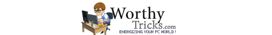 WorthyTricks - Energizing Your PC World !