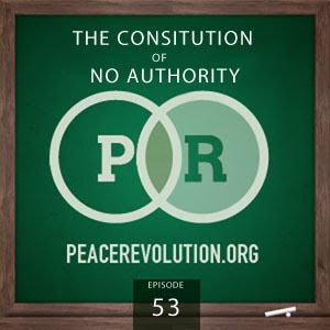 Peace Revolution: Episode053 - The Constitution of No Authority