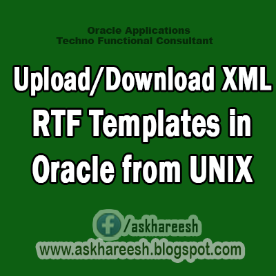Upload Download XML RTF Templates in Oracle from UNIX,AskHareesh Blog for OracleApps