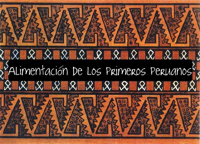 Alimentación de los primeros peruanos